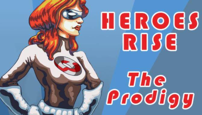 Heroes Rise The Prodigy Free Download Full Version