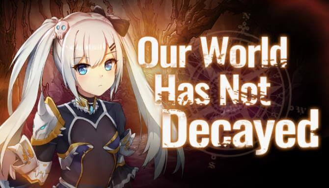 OUR WORLD HAS NOT DECAYED PC GAME FREE DOWNLOAD Full Version