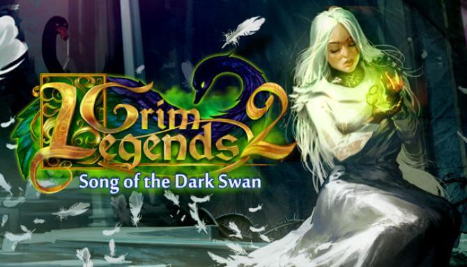 GRIM LEGENDS 2 SONG OF THE DARK SWAN FREE DOWNLOAD FULL VERSION
